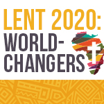 Lent 2020: World-Changers