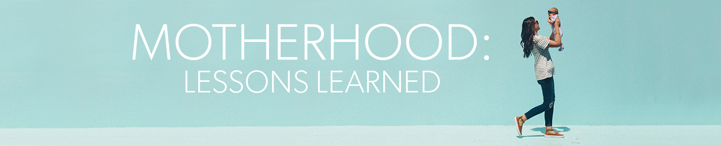 Motherhood: Lessons Learned