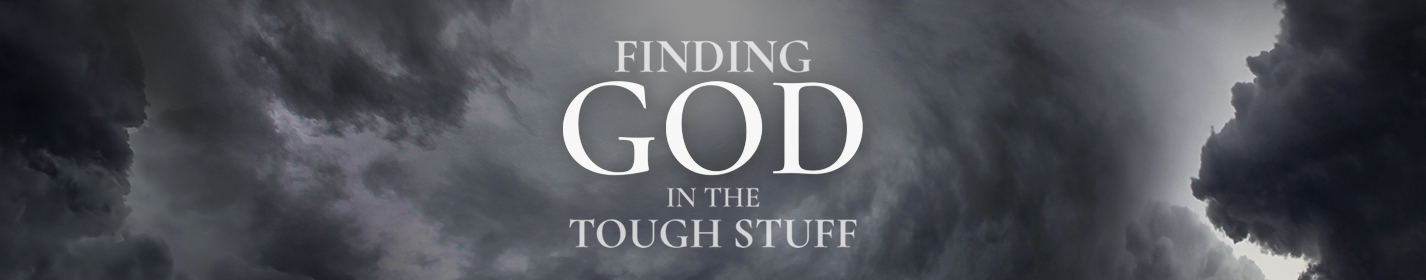 Finding God in the Tough Stuff