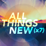 All Things New (x7)