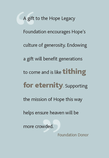 A gift to the Hope Legacy Foundation encourages Hope's culture of generosity.