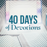 40 Days of Devotions: Happy Easter