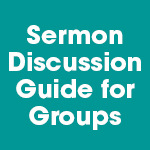 Sermon Discussion Guide